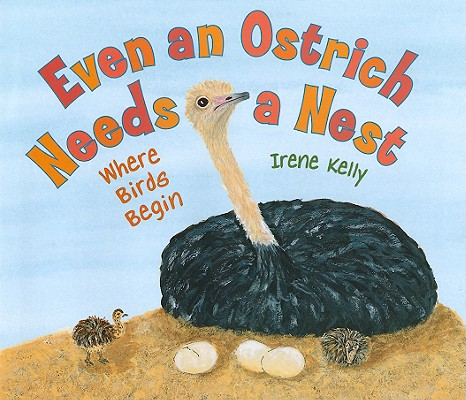 Even an Ostrich Needs a Nest By Kelly, Irene