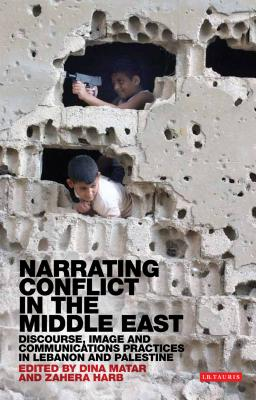 Narrating Conflict in the Middle East By Matar, Dina/ Harb, Zahera